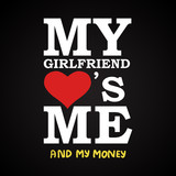My girlfriend love's me and... - funny inscription template