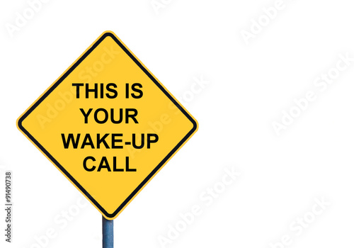 Poster Yellow roadsign with THIS IS YOUR WAKE-UP CALL message