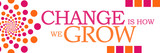Change Is How We Grow Pink Orange Dots Horizontal
