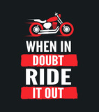 Fototapety When in doubt, ride it out - motivational motorcycle quote. Hand