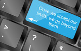 once we accept our limits we go beyond them. Computer keyboard keys with quote button. Inspirational motivational quote. Simple trendy design