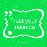 Trust your instincts. Inspirational motivational quote. Simple trendy design. Positive quote poster