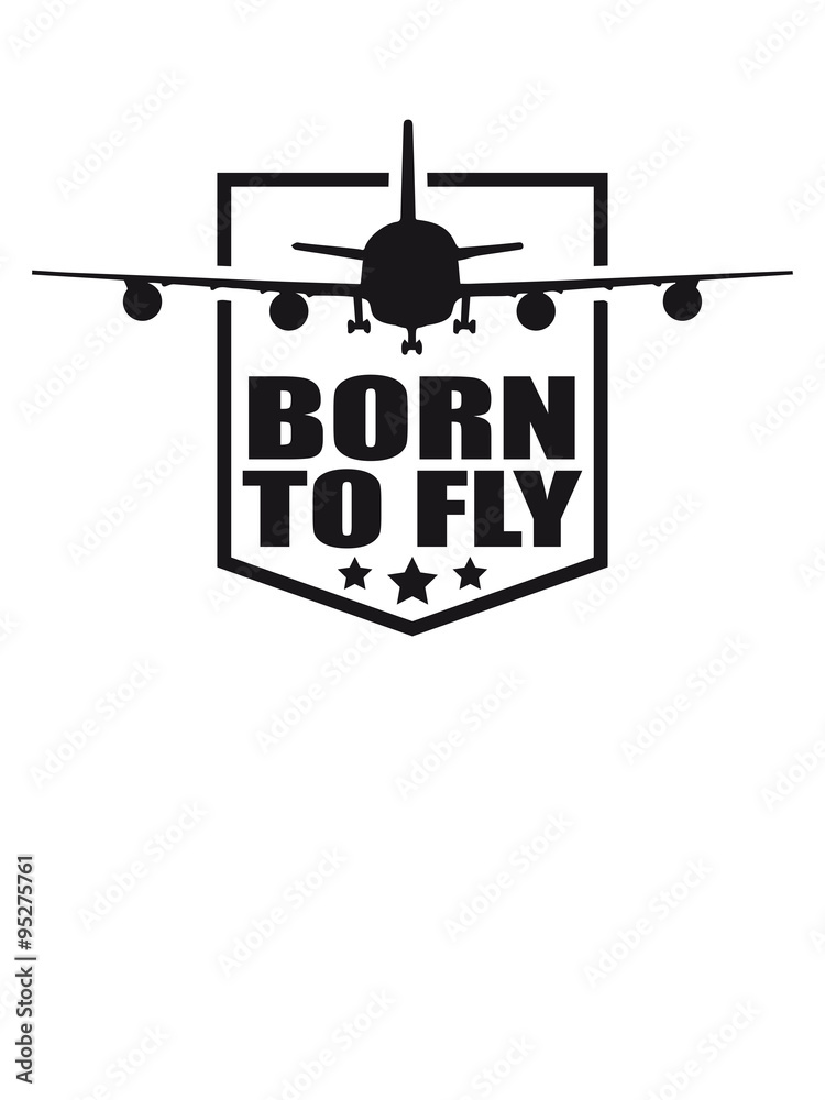 Design Born To Fly Logo Wing Aircraft Pilot Crest Wall