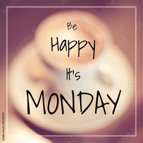 Typographic Quote - Be happy it's Monday