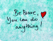 be brave you can do anything