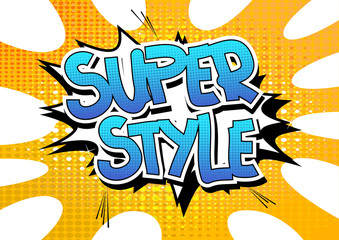 Super Style - Comic book style word on comic book abstract background.