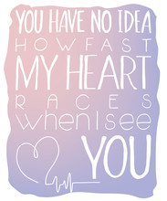vector illustration of hand lettering inspiring quote - you have no idea how fast my heart races when I see you. Can be used for valentines day nice gift card. Made in rose quartz  and serenity colors
