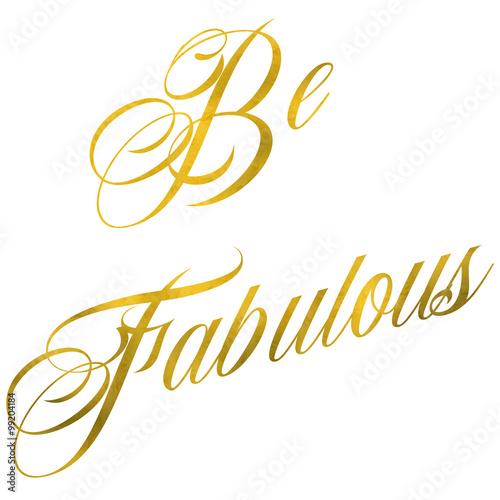 Be Fabulous Gold Faux Foil Metallic Motivational Quote