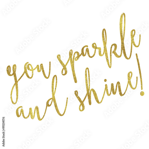 You Sparkle and Shine Gold Faux Foil Metallic Glitter Quote Isol Poster