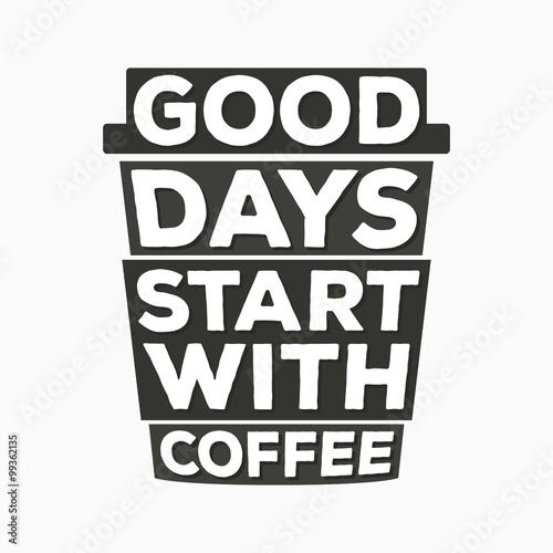 Good days start with coffee  - typographic quote poster плакат