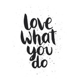 Quote. Love what you do.