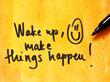 wake up and make things happen