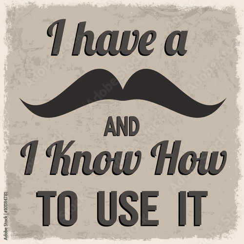 I have a mustache and I know how to use it retro poster © Balint Radu