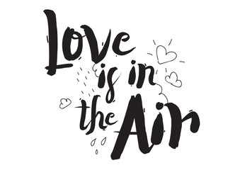 Love is in the air. Greeting card with calligraphy. Hand drawn design elements. Black and white. Romantic quote.