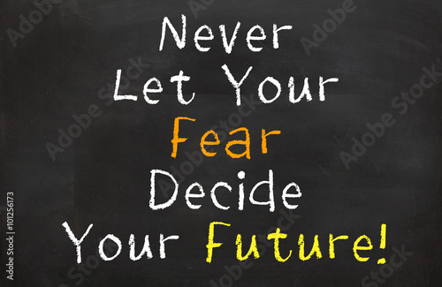 Never Let Your Fear Decide Your Future Poster