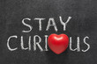stay curious heart