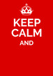 Постер, плакат: Keep calm poster empty template Keep calm motivational graphics Crown and text on red background Vector illustration Keep calm and