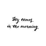 Joy comes in the morning - hand painted ink brush pen modern calligraphy.