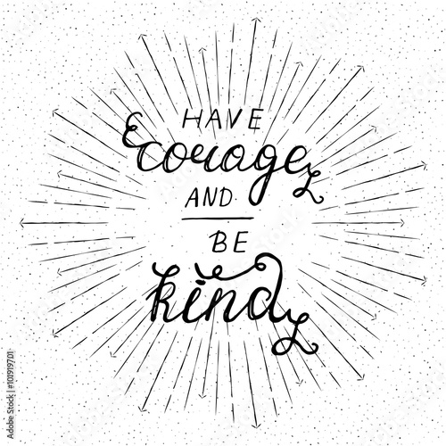 Poster Positive Typography Have corage and be kind - hand drawn ink pen modern calligraphy.
