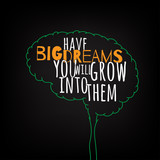have big dreams you will grow into them motivation clever ideas in the brain poster. Text lettering of an inspirational saying. Quote Typographical Poster Template, vector design