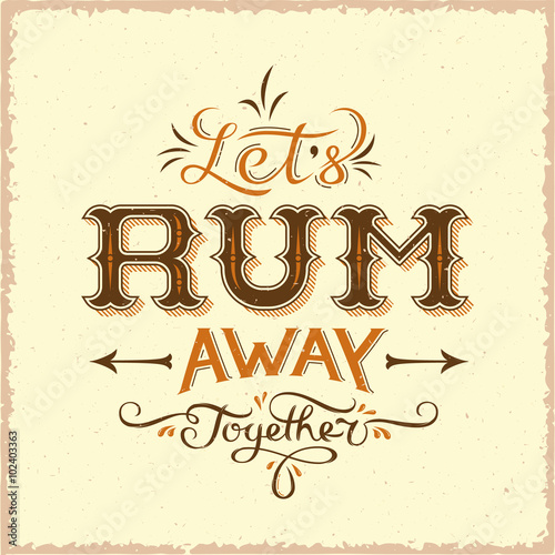 In de dag Vintage Poster Lets Rum Away Together Abstract Vintage Vector Lettering Poster, Card, Bottle Label or a Background.