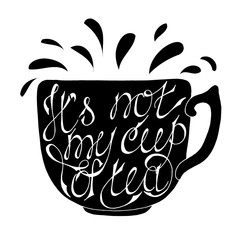 It`s not my cup of tea -handdrawn typography design element. Vector lettering.