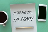 Fototapety Dear Future Im Ready, message on paper, smart phone and coffee on table