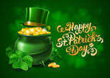 Saint Patricks Day Design with Treasure of Leprechaun, Pot Full of Golden Coins, Green Top Hat and Shamrock on Blurred Green Background. Calligraphic Lettering Inscription.