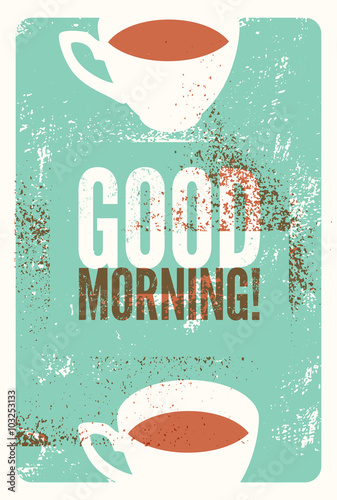 Good Morning! Coffee typographic vintage style grunge poster. Retro vector illustration.