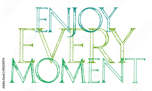 Enjoy Every Moment Of Your Life quote typography. © ekaart
