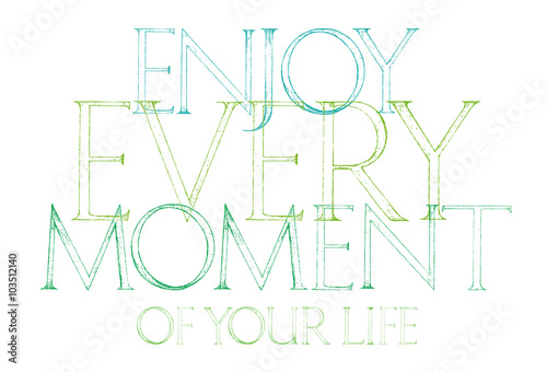 Enjoy Every Moment Of Your Life quote typography © ekaart