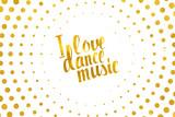 I love dance music gold lettering.