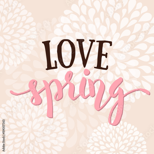 Fototapeta Love Spring - Hand drawn inspirational quote. Spring Vector floral background
