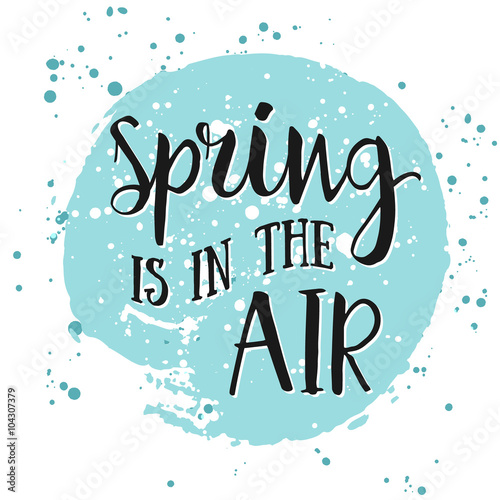 Fototapeta Spring is in the air - hand drawn inspiration quote. Spring Vector lettering quotation