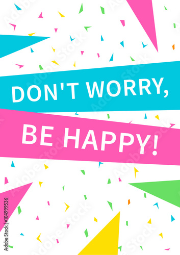 Plakat na zamówienie Don't worry, be happy. Inspirational phrase. Motivational quote. Positive affirmation. Vector typography concept design illustration.