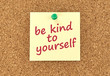 The phrase Be Kind To Yourself concept.