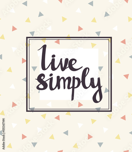 Fotobehang Retro Live simply. Hand drawn calligraphic vector quote.