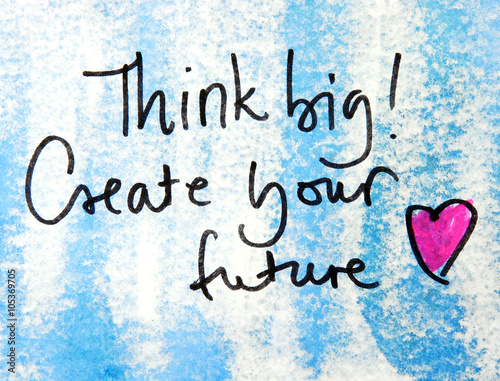 Poster think big and create your future