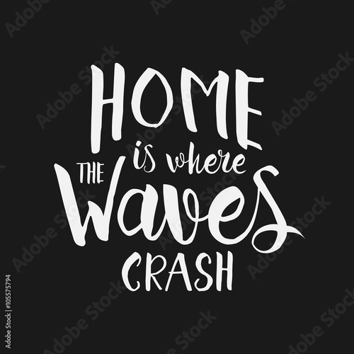 Fototapeta Home is where the waves crash - hand drawn inspirational quote.