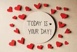 Today Is Your Day message with small hearts