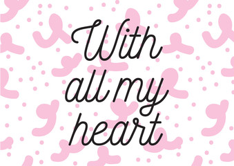 With all my heart inscription. Greeting card with calligraphy. Hand drawn design. Black and white.