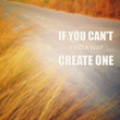 Inspirational Motivational Quote :If you can't find a way create