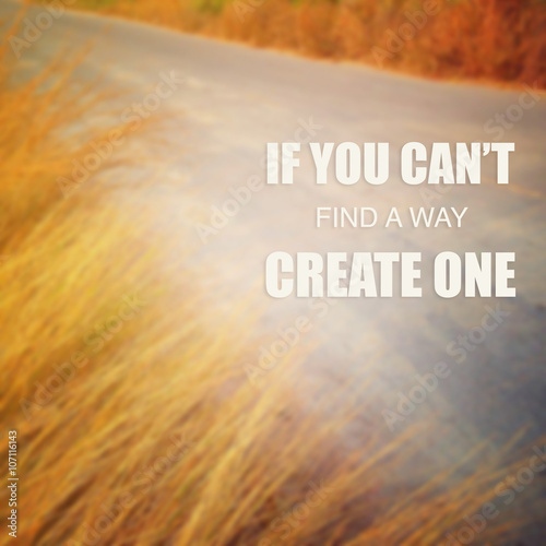 Inspirational Motivational Quote :If you can't find a way create Photo by gamelover