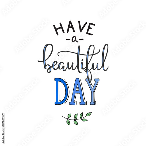 Staande foto Positive Typography Have a Beautiful Day quote lettering