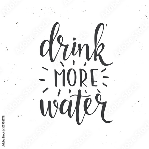 Drink more water. Hand drawn typography poster. Poster