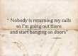 """Motivational concept with paper background and the following quote """"Nobody is returning my calls so I'm going out there and start banging on doors""""."""