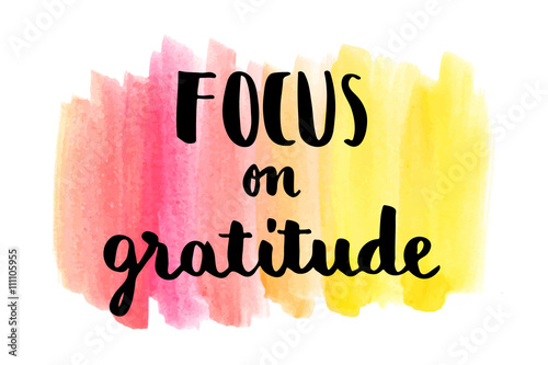 Focus on gratitude inspirational hand lettering message on watercolor background Poster