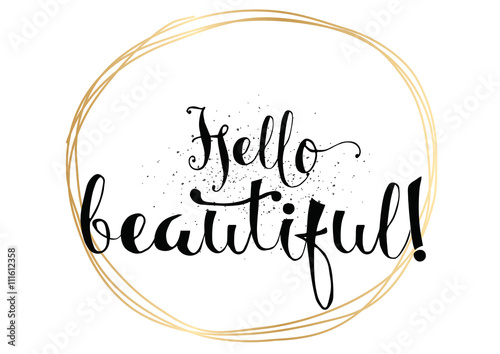Hello beautiful romantic inscription. Greeting card with calligraphy. Hand drawn design. Black and white.