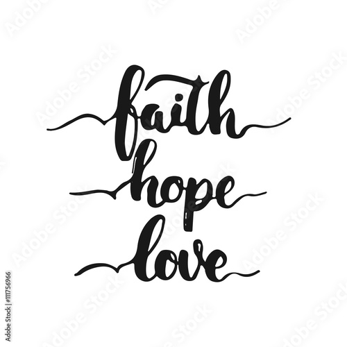 Hand drawn typography lettering phrase Faith Hope Love isolated on the white background Poster