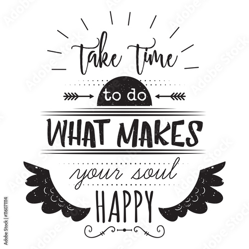 Plakat na zamówienie Typography poster with hand drawn elements. Inspirational quote. Take time to do what makes your soul happy. Concept design for t-shirt, print, card. Vintage vector illustration